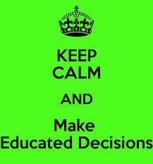 Keep Calm and make an informed decision